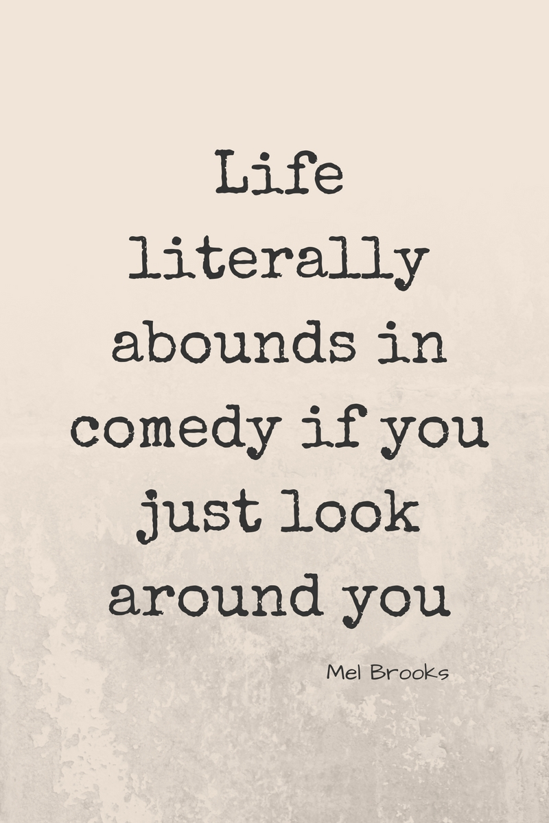 Life literally abounds in comedy if you just look around you