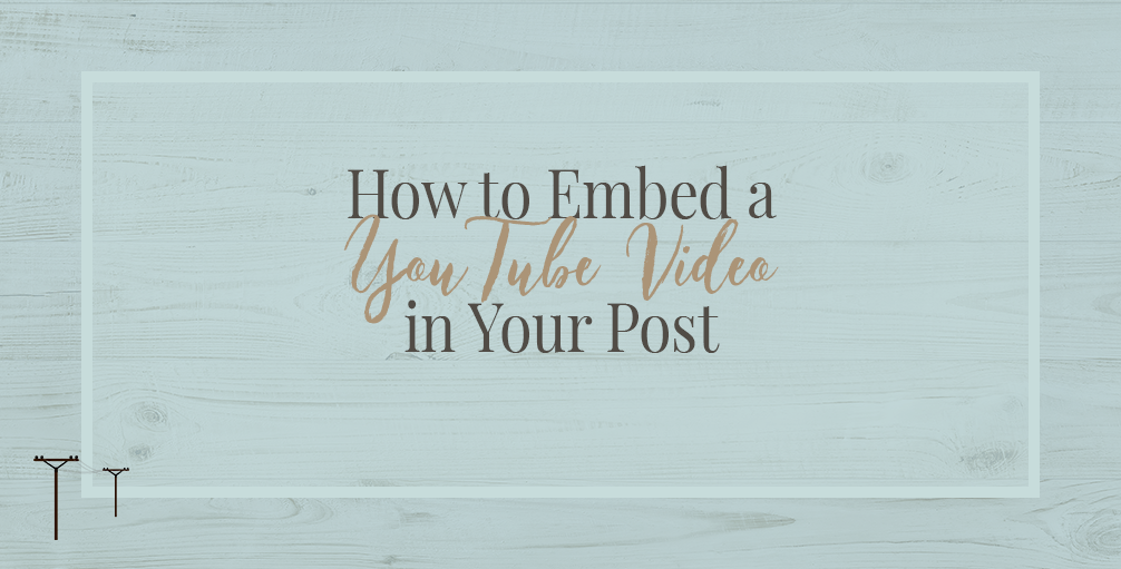 How to Embed a YouTube Video in Your Post