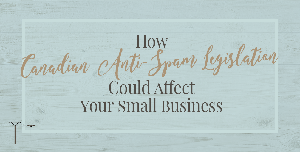 How Canada's Anti-Spam Legislation Could Affect Your Small Business