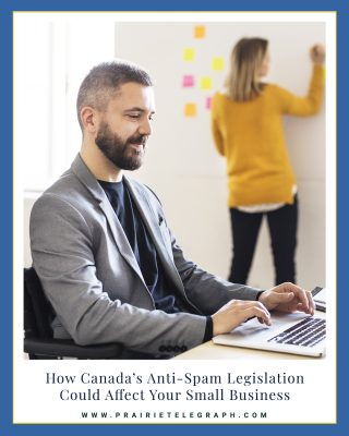 How Canada's Anti-Spam Legislation Could Affect Your Small Business | Prairie Telegraph Digital Marketing