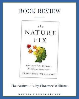 Book Review: 'The Nature Fix: Why Nature Makes Us Happier, Healthier, and More Creative' by Florence Williams | Prairie Telegraph Digital Marketing