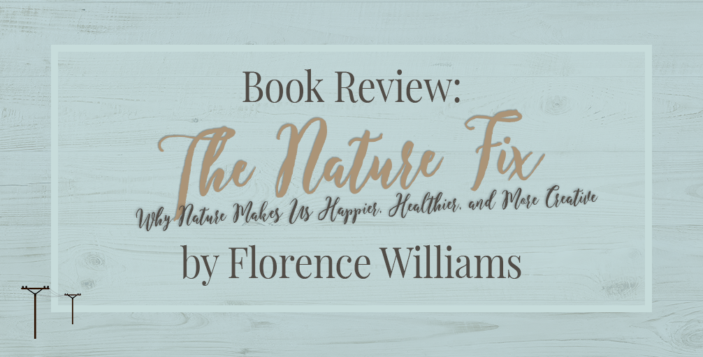 Book Review: 'The Nature Fix: Why Nature Makes Us Happier, Healthier, and More Creative' by Florence Williams