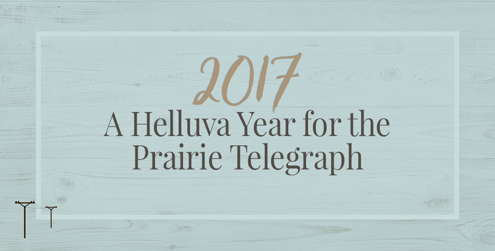 2017 – A Helluva Year for the Prairie Telegraph