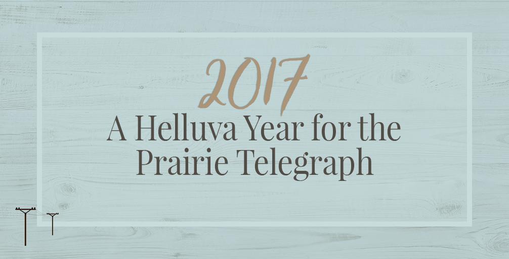 2017 – A Helluva Year for the Prairie Telegraph