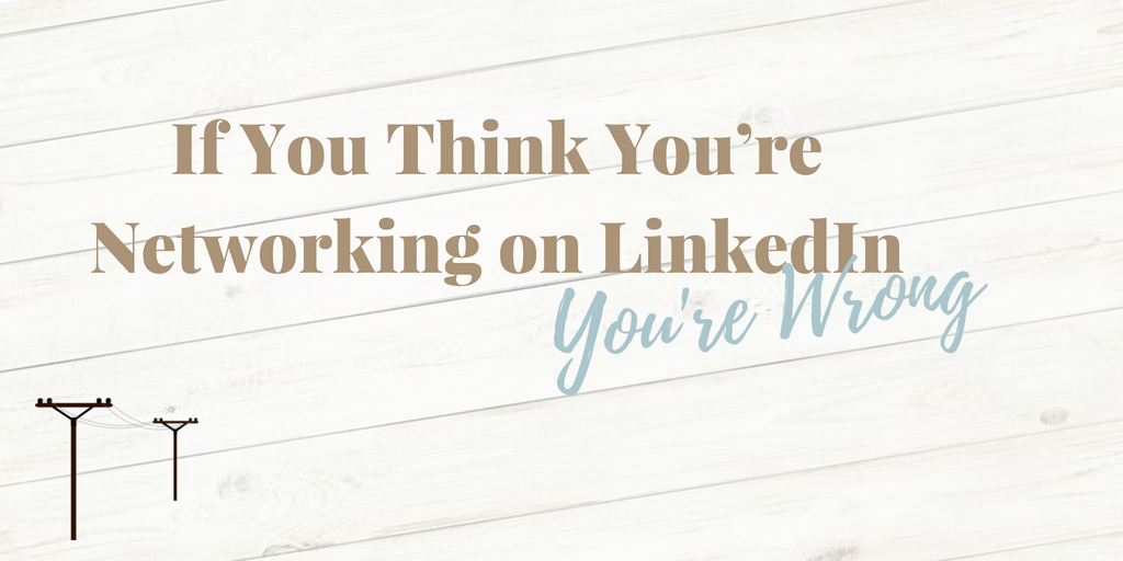 If You Think You're Networking on LinkedIn, You're Wrong