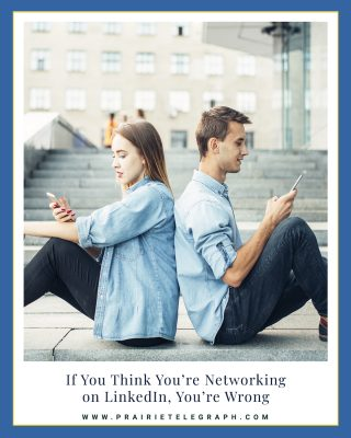 If You Think You're Networking on LinkedIn, You're Wrong | Prairie Telegraph Digital Marketing