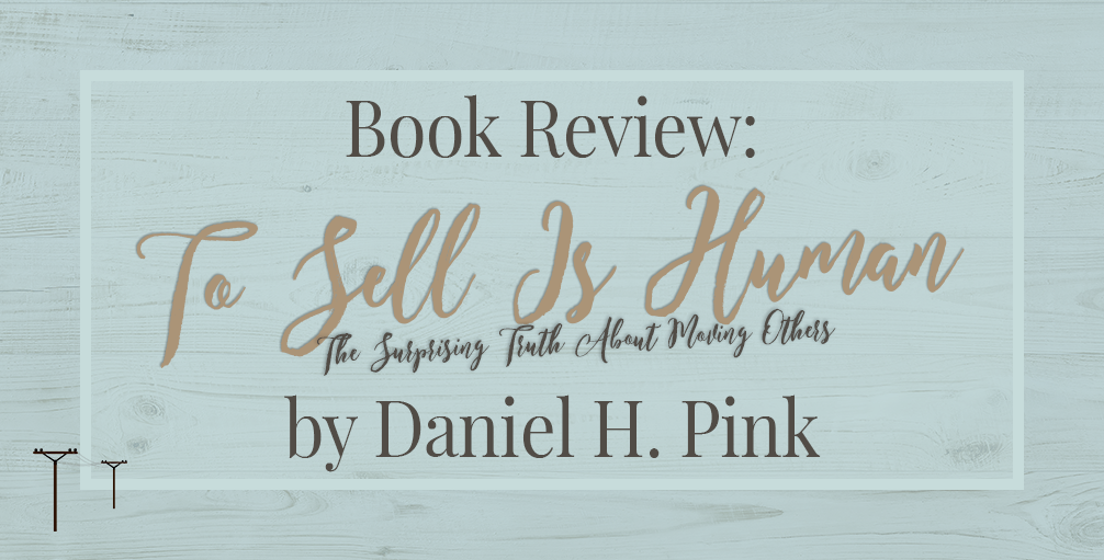 "Book Review: ""To Sell Is Human"" by Daniel H. Pink"