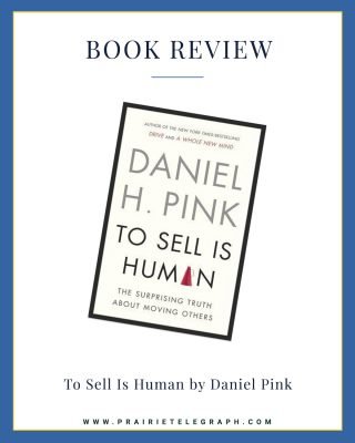Book Review: To Sell Is Human by Daniel Pink | Prairie Telegraph Digital Marketing