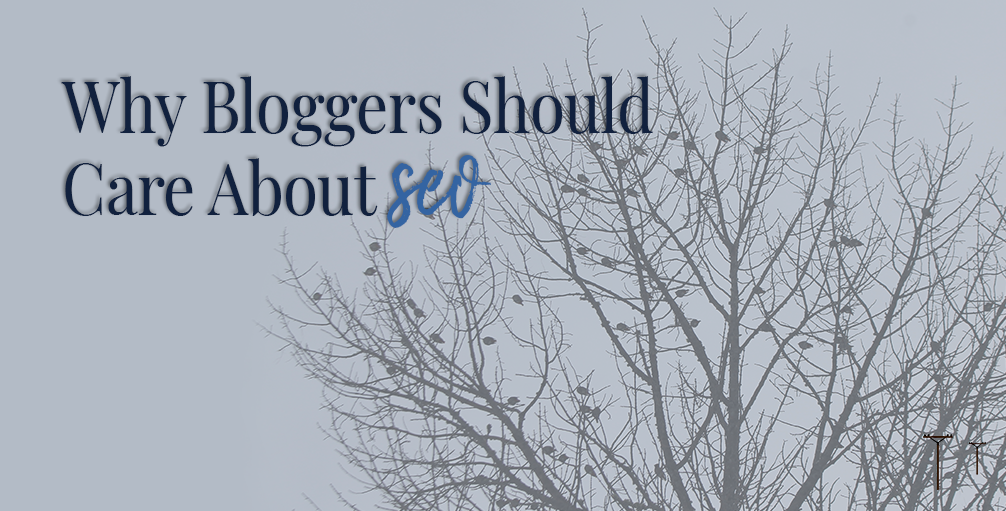 Why Bloggers Should Care about SEO