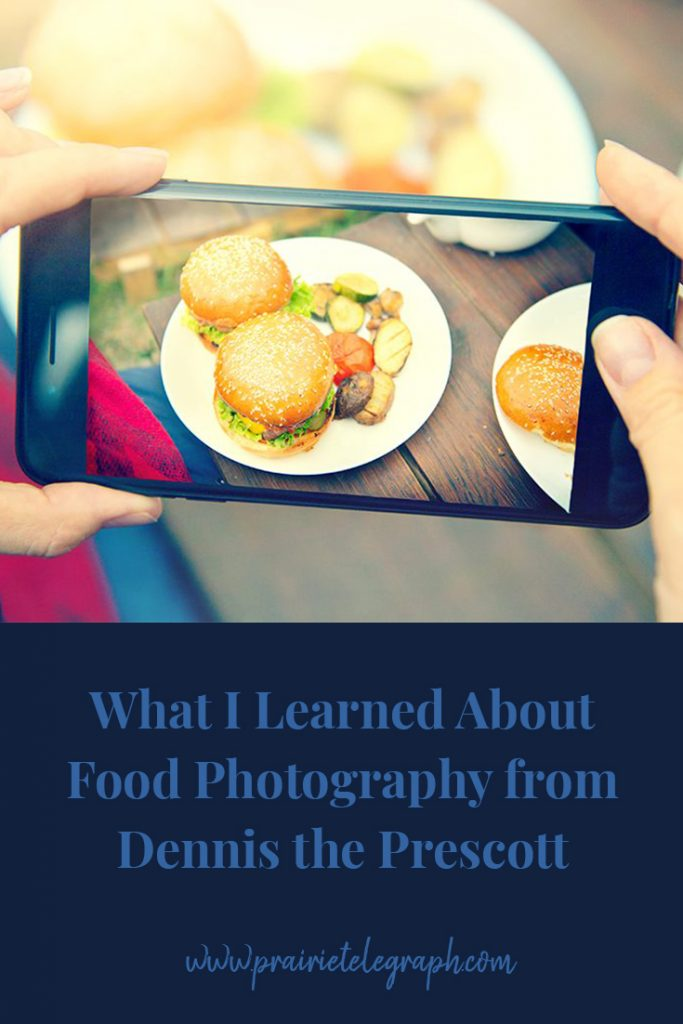 What I Learned About Food Photography from Dennis the Prescott | prairietelegraph.com