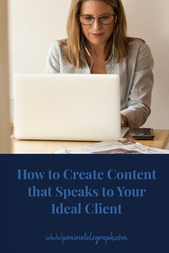 How to Create Content that Speaks to Your Ideal Client | prairietelegraph.com
