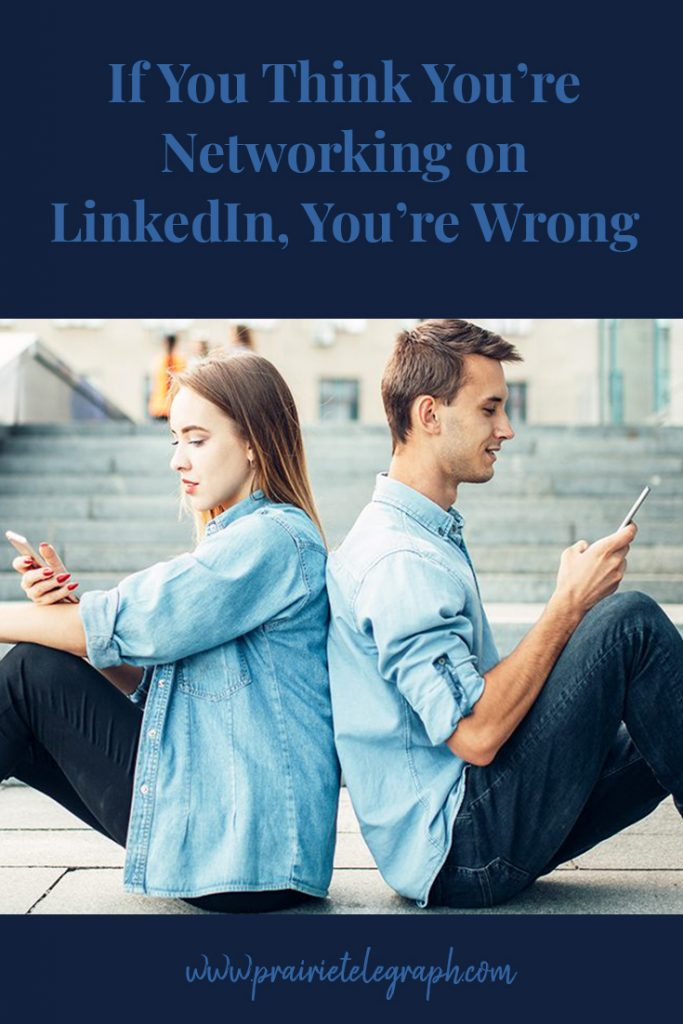 If You Think You're Networking on LinkedIn, You're Wrong | prairietelegraph.com